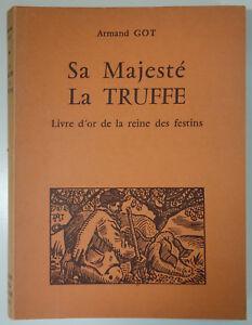 Armand Got. Sa majesté la Truffe. Livre d'or de la reine des festins 1966 ILL.
