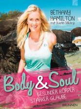 Body & Soul - gesunder Körper, starker Glaube von Bethany Hamilton (2015, Kunststoffeinband)