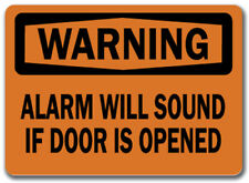 Warning Sign Alarm Will Sound If Door Is Opened 10 X 14 Osha Safety Sign