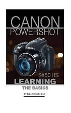 Canon Powershot Sx50 HS: Learning the Basics by Stonehem, Bill -Paperback