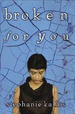 NEW - Broken for You by Kallos, Stephanie