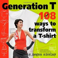 Generation T: 108 Ways to Transform a T-Shirt