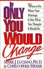 If Only You Would Change : What to Do When Your Marriage Is Not What You Thought