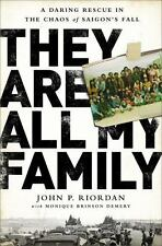 They Are All My Family: A Daring Rescue in the Chaos of Saigon?s Fall, Riordan,