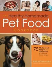 The Healthy Homemade Pet Food Cookbook : 75 Whole-Food Recipes and Tasty