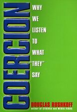 Coercion: Why We Listen to What They Say by Douglas Rushkoff