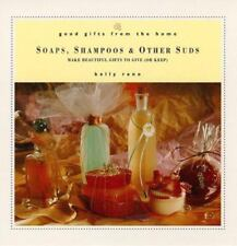 Good Gifts from the Home: Soaps, Shampoos & Other Suds: Make Beautiful Gifts to