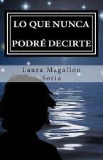Lo Que Nunca Podre Decirte by Laura Soria (2014, Paperback)