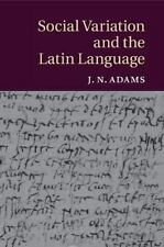 Social Variation and the Latin Language: By Adams, J. N.