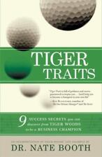 Tiger Traits : 9 Success Secrets You Can Discover from Tiger Woods to Be a...