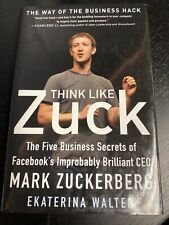Think Like Zuck : The Five Business Secrets of Facebook's Improbably...new