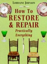How to Restore and Repair Practically Everything by Lorraine Johnson (Paperback)