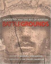 Battlegrounds : Geography and the History of Warfare by Michael Stephenson (2003