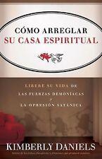 Como Arreglar Su Casa Espiritual: Libere su vida de las fuerzas demoniacas y la