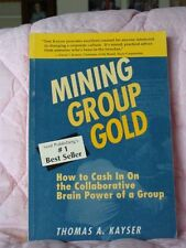 Mining Group Gold: How to Cash in on the Collaborative Brain Power of a Group by