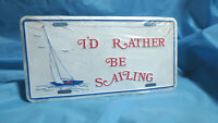 """Sailors License Plate  """"I'd Rather Be Sailing"""" NEW"""