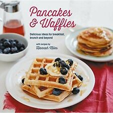 Pancakes and Waffles: Delicious Ideas For Breakfast, brunch and beyond, Miles, H