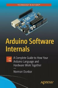 Arduino Software Internals: A Complete Guide to How Your Arduino Language and