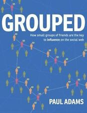 Grouped : How Small Groups of Friends Are the Key to Influence on the Social...