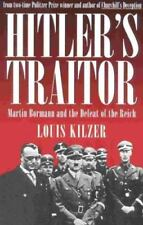 Hitler's Traitor : Martin Bormann and the Defeat of the Reich, Kilzer, Louis, Go