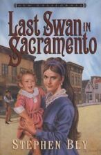The Last Swan in Sacramento (Old California, Book 2) by Stephen Bly