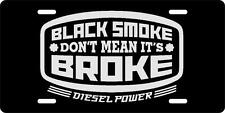 """ Black Smoke Don't Mean its Broke "" Diesel Power Truck Auto License Plate"