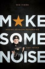 Make Some Noise : Sound Effects Recording for Teens, Paperback by Viers, Ric,...