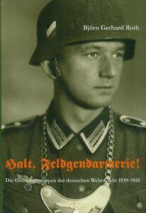 Halt, Feldgendarmerie!  Die Ordnungstruppen der deutschen Wehrmacht 1939-1945