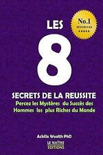 Les 8 Secrets de la Réussite : Percez les Mystères du Succès des Hommes les...