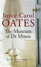 The Museum of Dr Moses by Joyce Carol Oates, Paperback, New Book
