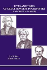 Lives and Times of Great Pioneers in Chemistry by C. N. R. Rao and Indumati...