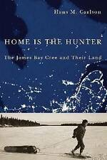 Home Is the Hunter: The James Bay Cree and Their Land (Nature, History, Society)