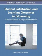 Student Satisfaction and Learning Outcomes in E-Learning : An Introduction to...