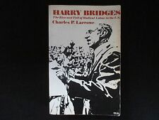 Harry Bridges- Rise and Fall of Radical Labor in the U.S. by Charles P. Larrowe