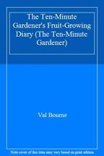 The Ten-Minute Gardener's Fruit-Growing Diary (The Ten-Minute Gardener),Val Bou