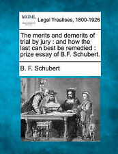 The merits and demerits of trial by jury: and how the last can best be remedied