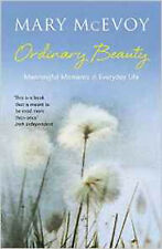 Ordinary Beauty: Meaningful Moments in Everyday Life, New, McEvoy, Mary Book