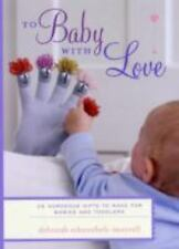 To Baby With Love: 35 Gorgeous Gifts to Make for Babies and Toddlers