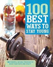 100 Best Ways to Stay Young: Powerful Natural Strategies to Boost Your Vitality