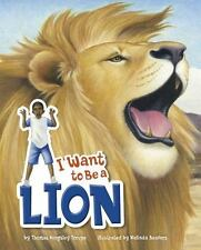 I Want to Be a Lion (Hardcover) by Thomas Kingsley Troupe