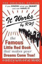 It Works: The Famous Little Red Book That Makes Your Dreams Come True! by RHJ