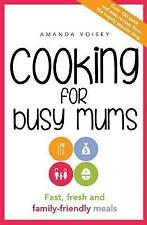 Cooking for Busy Mums Fast, Fresh and Family Friendly Meals by Amanda Voisey