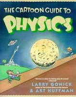 The Cartoon Guide To Physics: By Larry Gonick