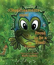 Orgullosamente Sapo * Proud to Be a Toad by Pat Alvarado (2013, Picture Book)