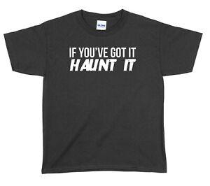 If You've Got It Haunt It Halloween Boys Girls Unisex Funny T-Shirt