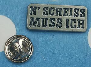 N´ Scheiss Muss Ich Spruch Abzeichen Pin Button Badge Anstecker Anstecknadel 338