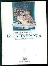 MADAME D'AULNOY LA GATTA BIANCA EMME EINAUDI 1991 ILLUSTRAZIONI FREDERIC CLEMENT