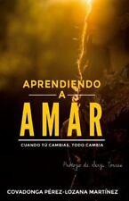 Aprendiendo a Amar : Cuando Tu Cambias, Todo Cambia by Covadonga Perez-Lozana...
