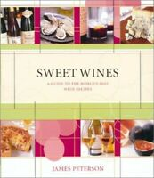 Sweet Wines: Guide to World's Best: A Guide to th... by Peterson, James Hardback