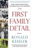 The First Family Detail: Secret Service Agents Reveal the Hidden Lives of the P